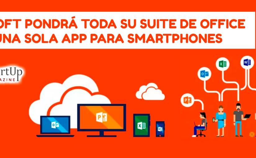 Microsoft lanzará toda la suite de Office en una sola app para iOS yAndroid