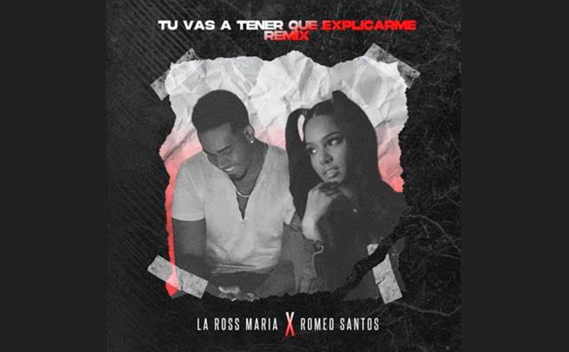 """La Ross María y el rey de la bachata Romeo Santos """"Tú vas a tener que explicarme(remix)"""""""